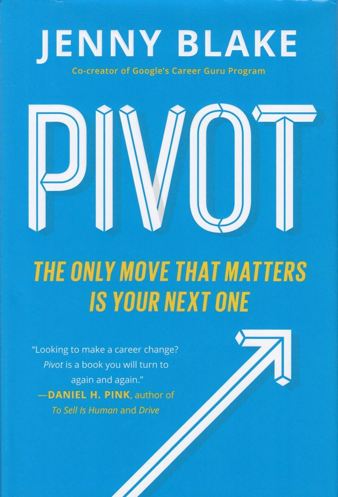 Pivot: The Only Move That Matters Is Your Next One. Jenny Blake.