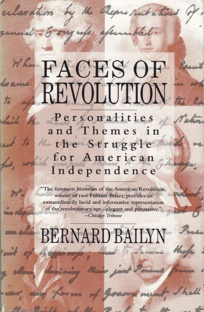 Faces of Revolution: Personalities and Themes in the Struggle for American Independence. Bernard Bailyn.