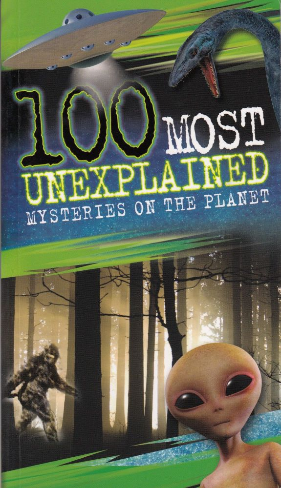 100 Most Unexplained Mysteries on the Planet. Anna Claybourne.