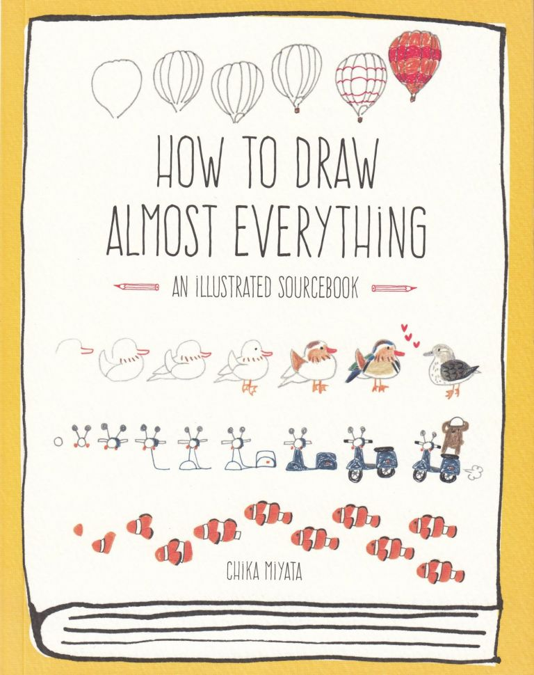 How To Draw Almost Everything: An Illustrated Sourcebook. Chika Miyata.