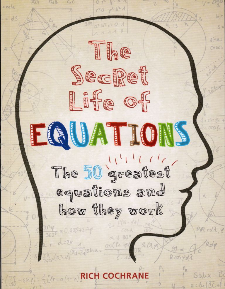 The Secret Life of Equations: The 50 Greatest Equations and How They Work. Rich Cochrane.