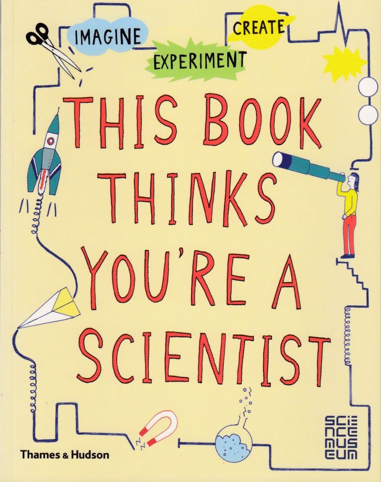 This Book Thinks You're A Scientist: Imagine, Experiment, Create. Harriet Russell, illustrations.