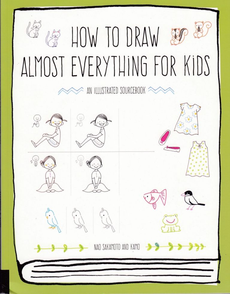 How to Draw Almost Everything for Kids: An Illustrated Sourcebook. Kamo Nao Sakamoto.