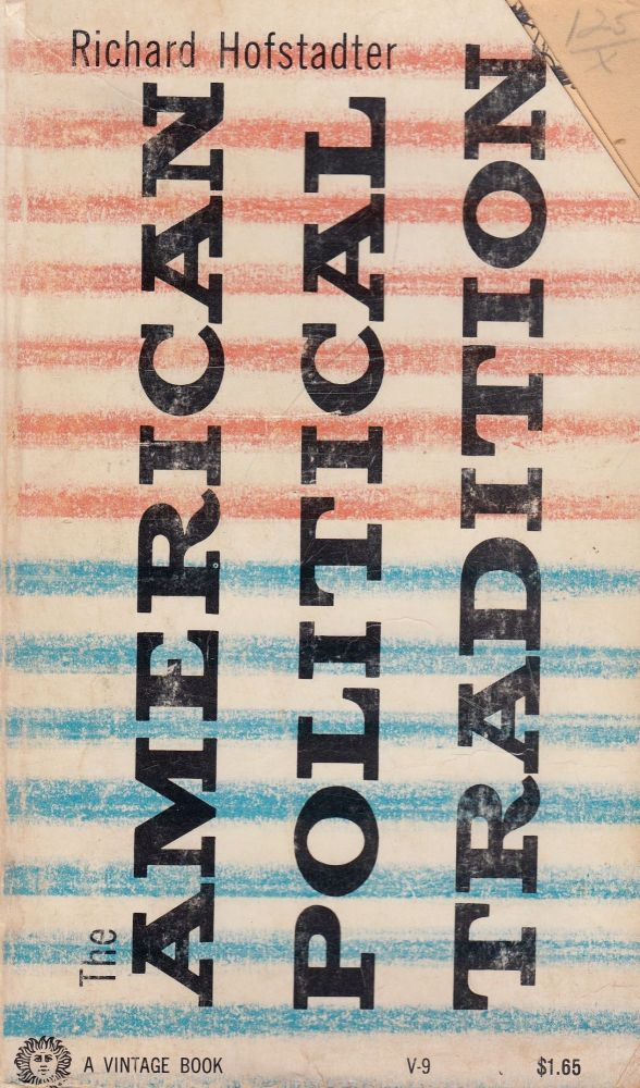 The American Political Tradition: And the Men Who Made It. Richard Hofstadter.