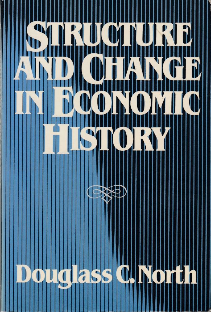Structure and Change in Economic History. Douglass C. North.