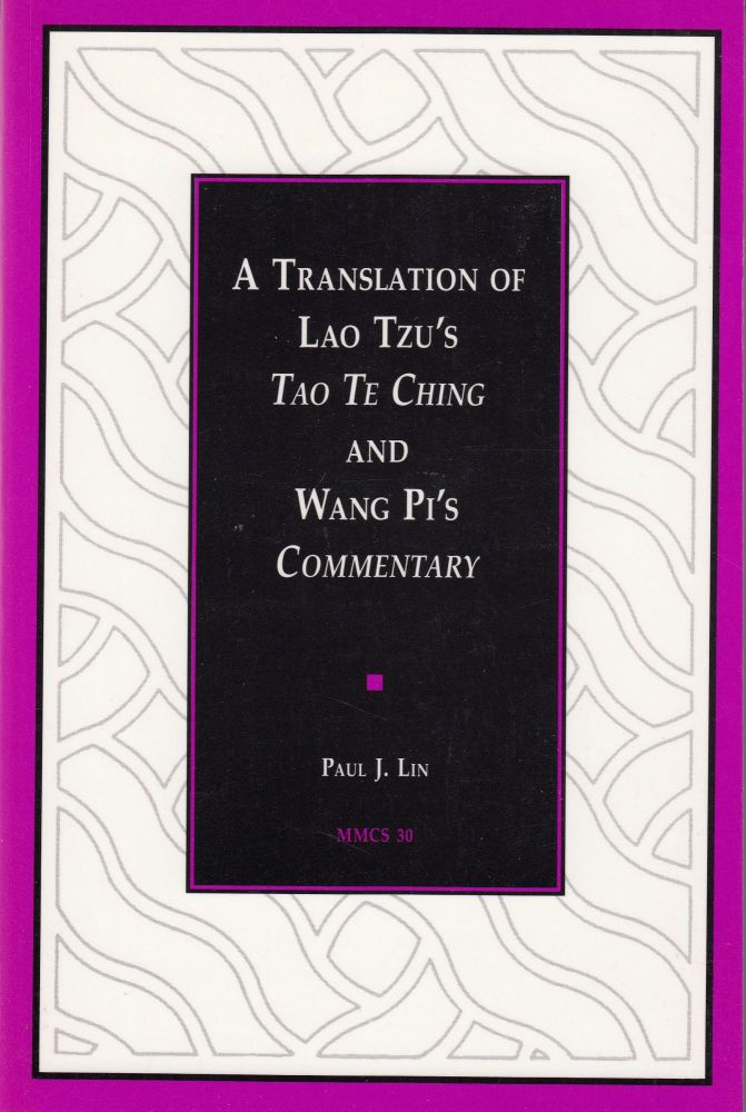 A Translation of Lao Tzu's Tao Te Ching and Wang Pi's commentary. Paul J. Lin.