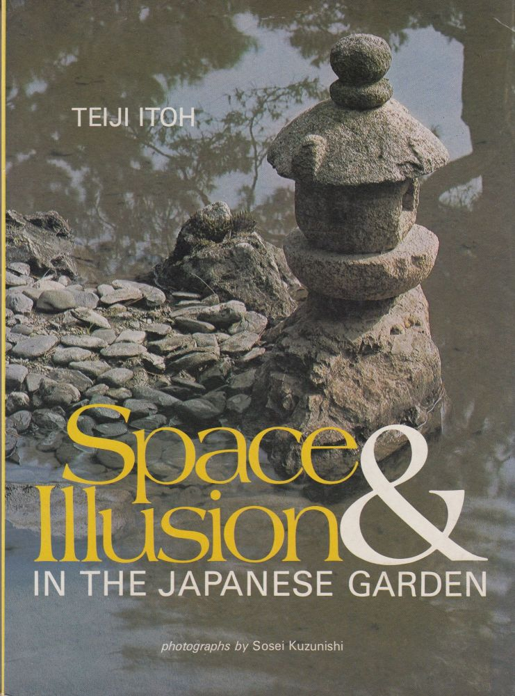 Space and Illusion in the Japanese Garden. Teiji Itoh.