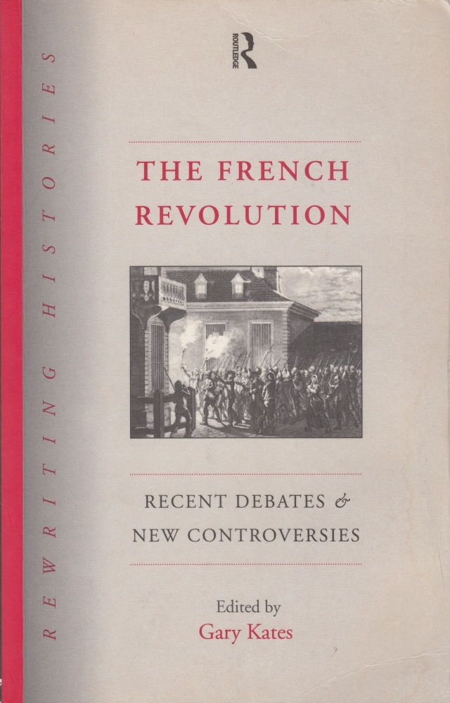 The French Revolution: Recent Debates and New Controversies. Gary Kates.