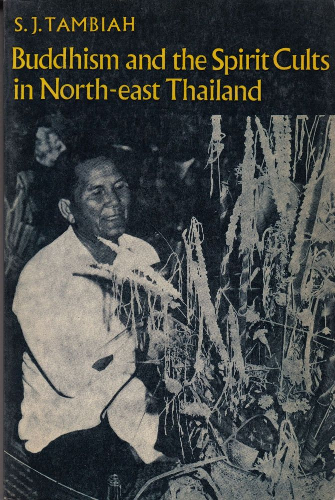 Buddhism and the Spirit Cults in North-east Thailand. S J. Tambiah.
