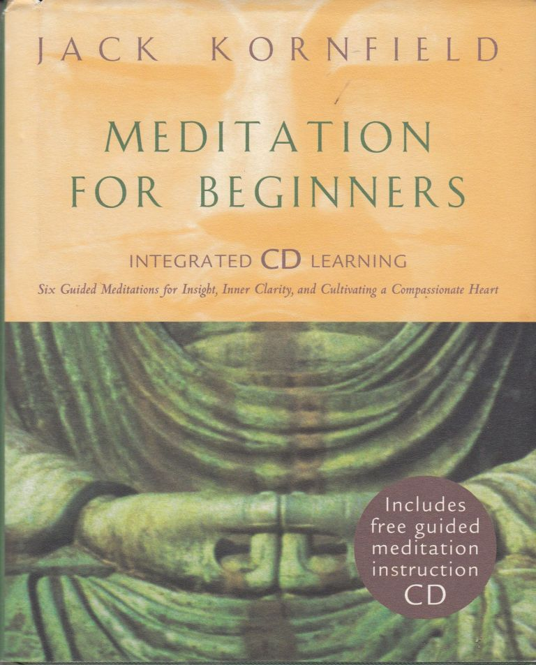 Meditation for Beginners: Six Guided Meditations for Insight, Inner Clarity and Cultivating a Compassionate Heart. Jack Kornfield.