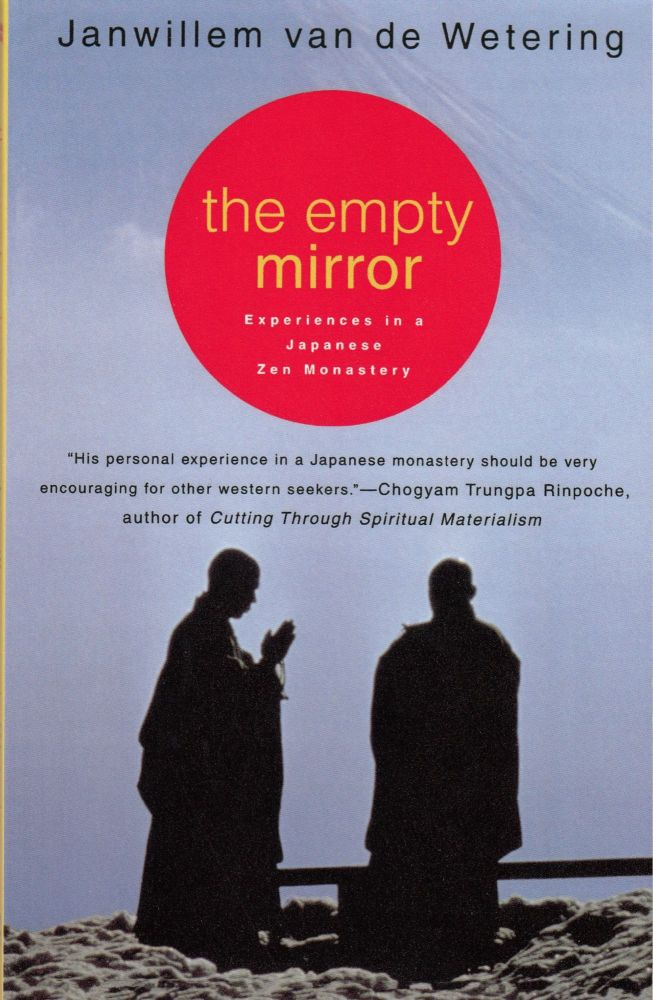 The Empty Mirror: Experiences in a Japanese Zen Monastery. Janwillem van de Wetering.