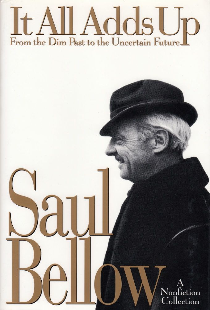 It All Adds Up: A Nonfiction Collection. Saul Bellow.