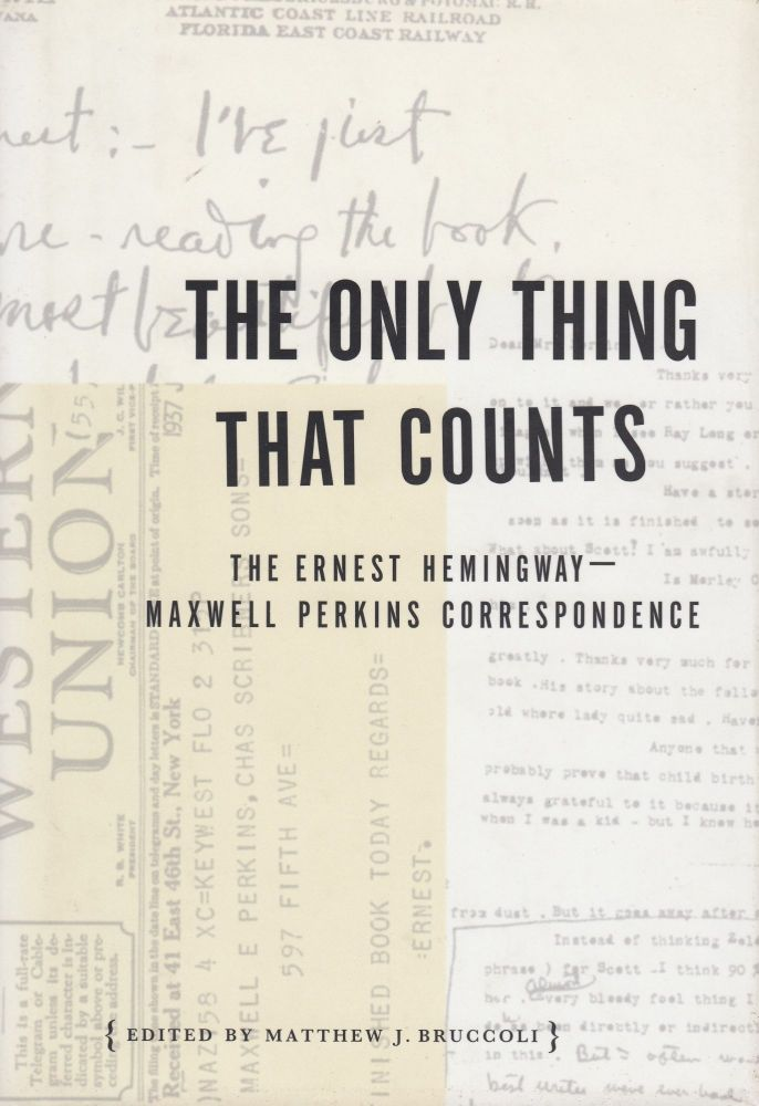 The Only Thing That Counts: The Ernest Hemingway--Maxwell Perkins Correspondence. Matthew J. Bruccoli.