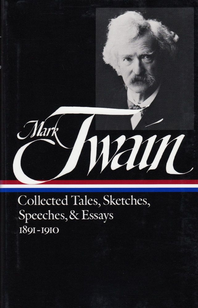 Collected Tales, Sketches, Speeches, and Essays 1891-1910. Mark Twain.