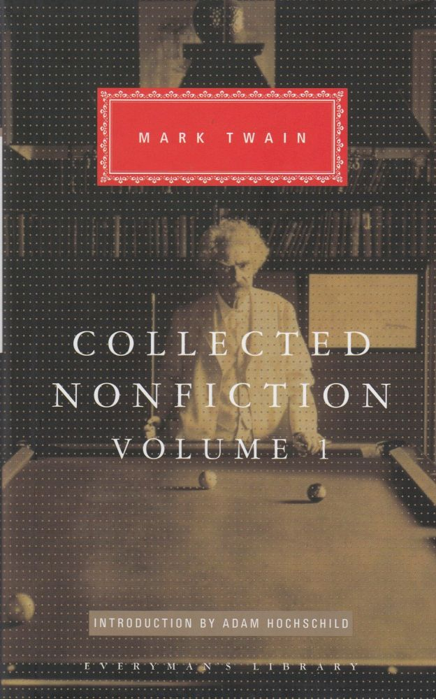 Collected Nonfiction Volume 1: Selections from the Autobiography, Letters, Essays, and Speeches. Mark Twain.