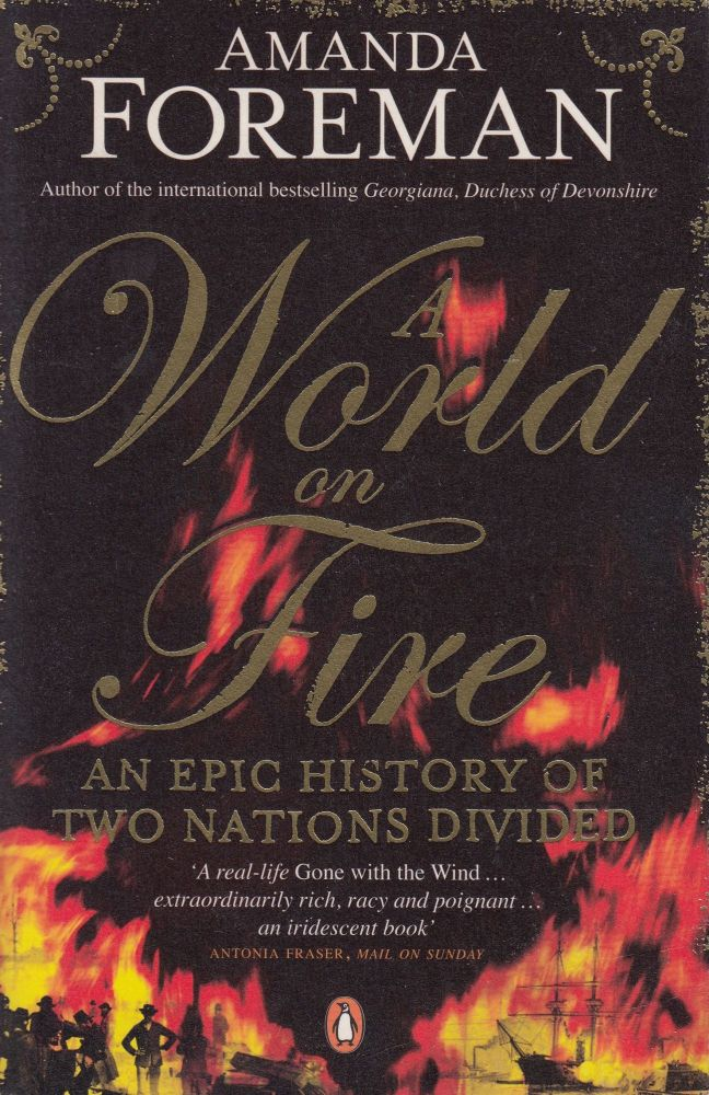 A World on Fire: An Epic History of Two Nations Divided. Amanda Foreman.