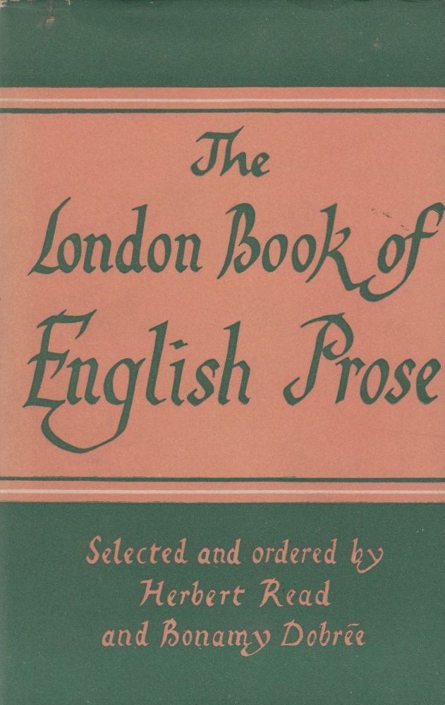The London Book of English Prose. Herbert Read, Bonamy Dobree.