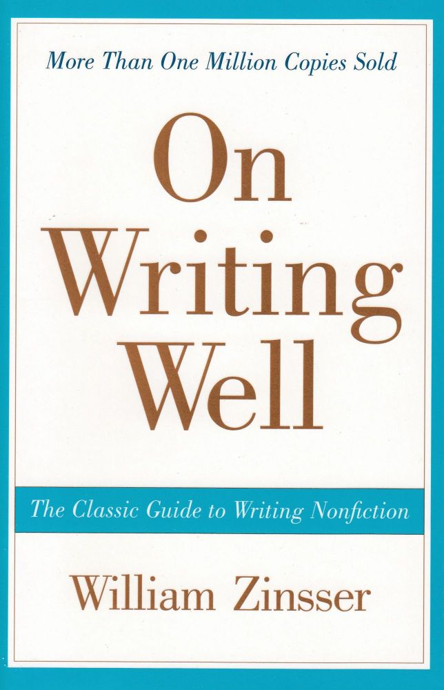 On Writing Well: The Classic Guide to Writing Nonfiction. William Zinsser.
