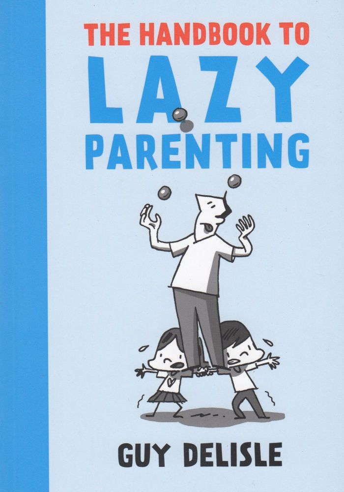 The Handbook to Lazy Parenting. Guy Delisle.