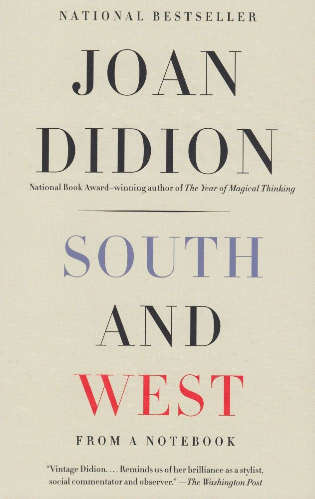 South and West: From a Notebook. Joan Didion.