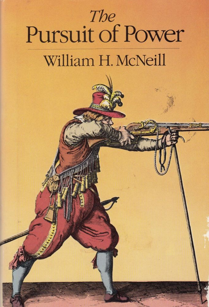 The Pursuit of Power: Technology, Armed Force and Society Since A.D. 1000. William H. McNeill.