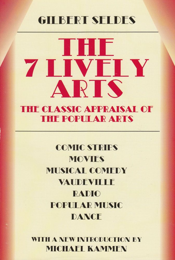 The 7 Lively Arts: The Classic Appraisal of the Popular Arts. Gilbert Seldes.
