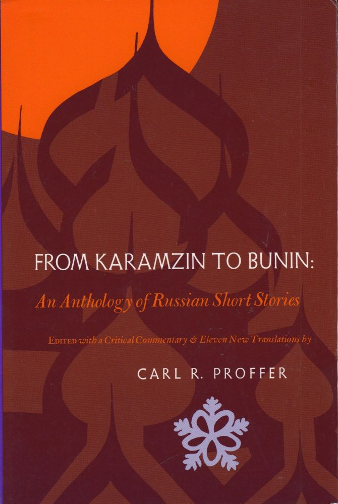 From Karamzin to Bunin: An Anthology of Russian Short Stories. Carl R. Proffer.