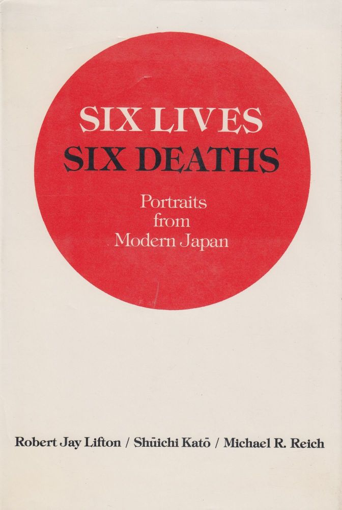 Six Lives, Six Deaths. Suichi Kato Robert Jay Lifton, Michael R. Reich.