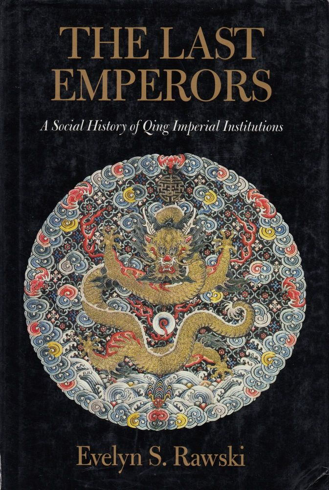 The Last Emperors: A Social History of Qing Imperial Institutions. Evelyn S. Rawski.