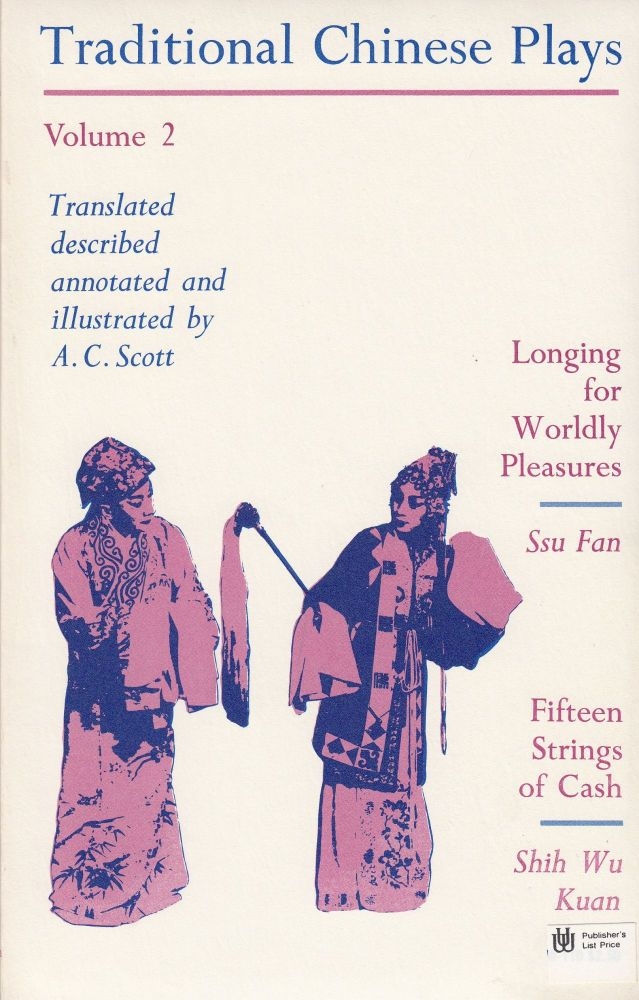 Traditional Chinese Plays: Volume 2. A C. Scott.