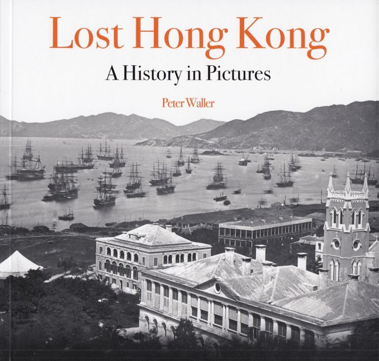 Lost Hong Kong: A History in Pictures. Peter Waller.