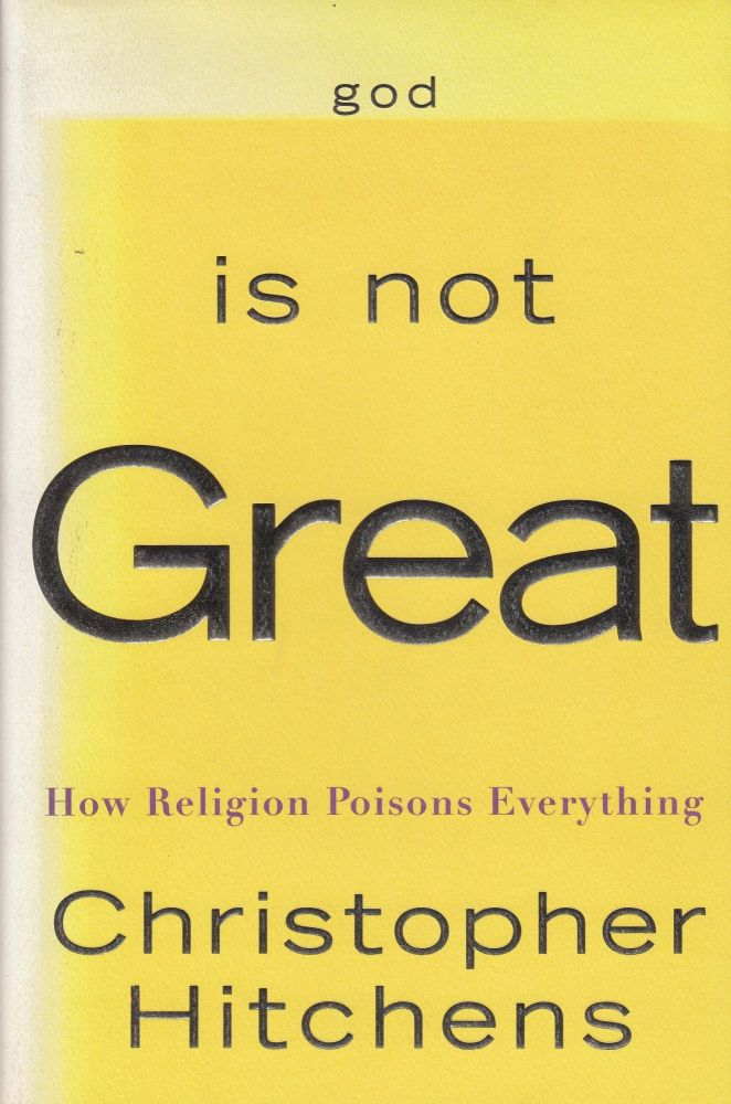 God is Not Great: How Religion Poisons Everything. Christopher Hitchens.