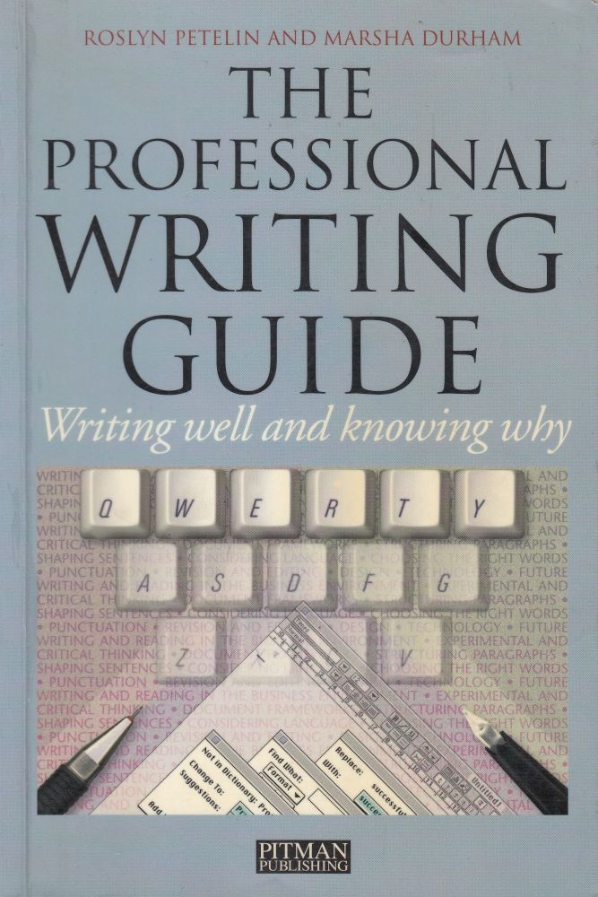 The Professional Writing Guide: Writing Well and Knowing Why. Marsha Durham Roslyn Petelin.