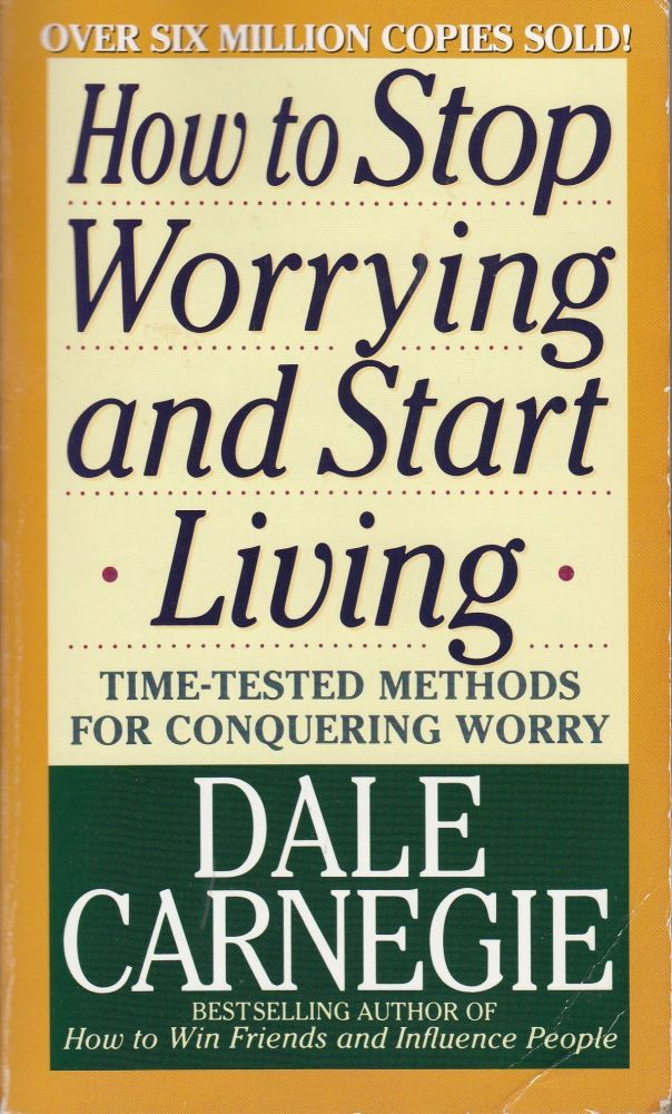 How to Stop Worrying and Start Living. Dale Carnegie.