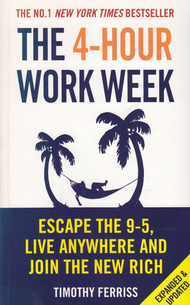 The 4-Hour Work Week: Escape the 9-5, Live Anywhere and Join the New Rich. Timothy Ferriss.