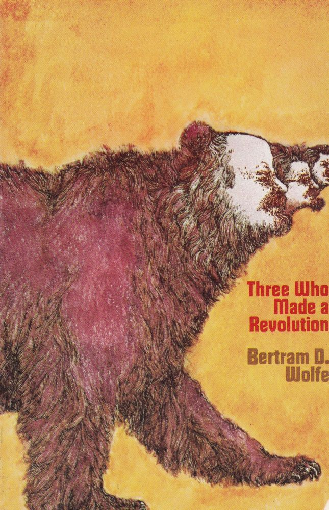 Three Who Made a Revolution: A Biographical History. Bertram D. Wolfe.