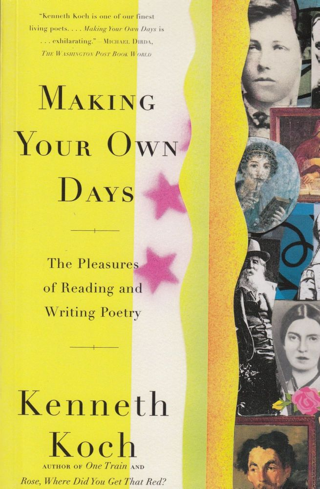 Making Your Own Days: The Pleasures of Reading and Writing Poetry. Kenneth Koch.