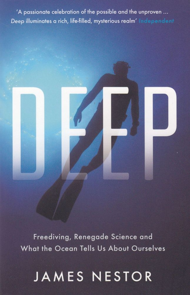 Deep: Freediving, Renegade Science and What the Ocean Tells Us About Ourselves. James Nestor.