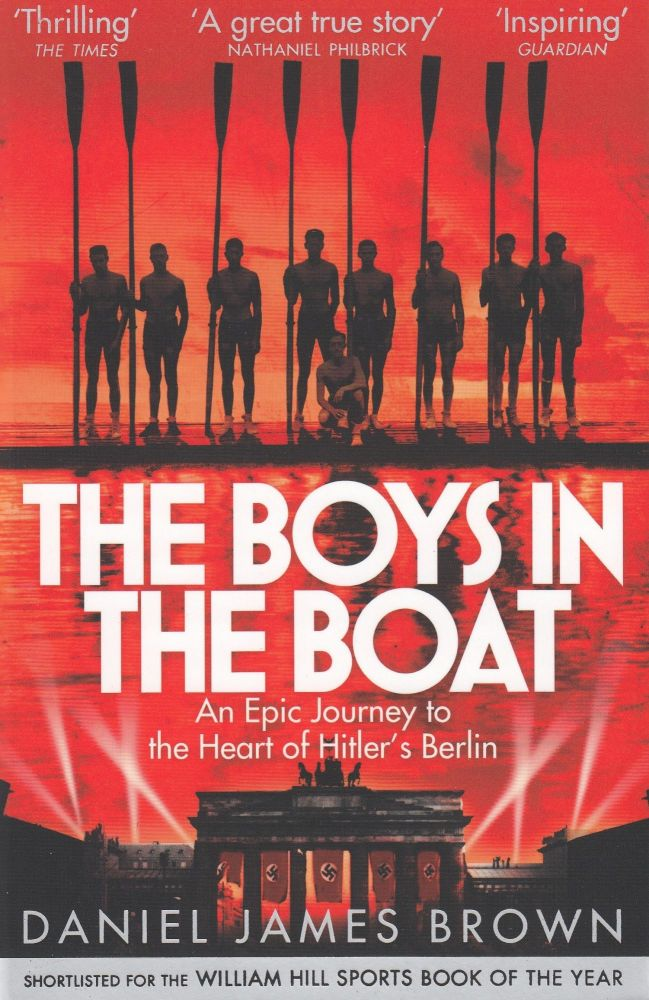 The Boys in the Boat: An Epic Journey to the Heart of Hitler's Berlin. Daniel James Brown.