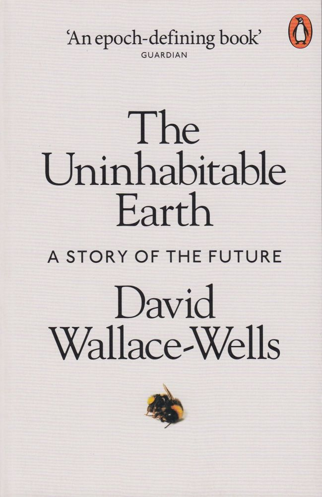 The Uninhabitable Earth: A Story of the Future. David Wallace-Wells.