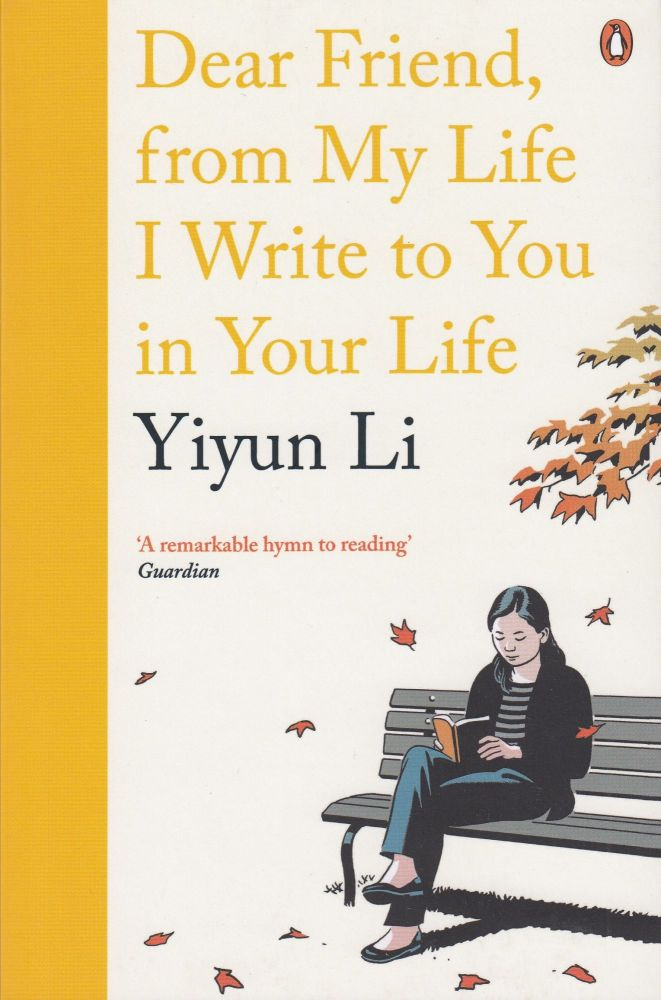 Dear Friend, from My Life I Write to You in Your Life. Yiyun Li.