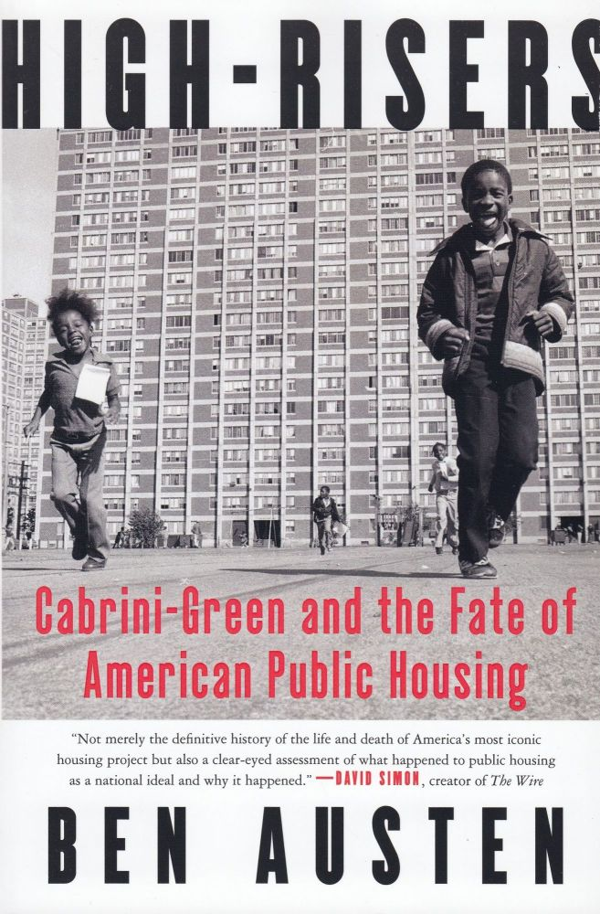 High-Risers: Cabrini-Green and the Fate of American Public Housing. Ben Austen.