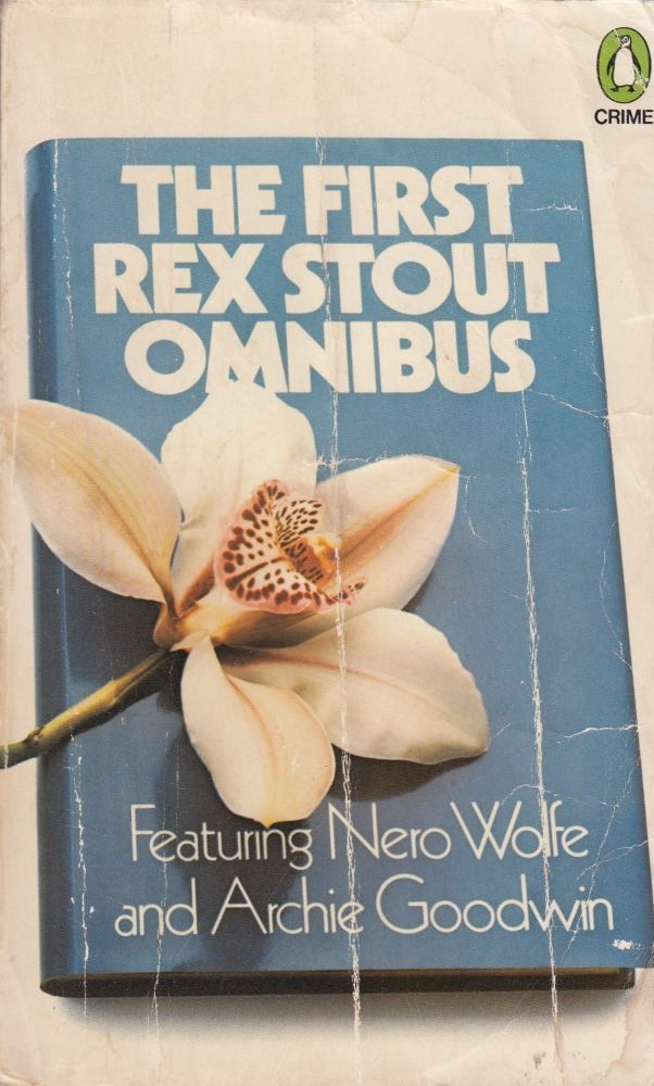 The First Rex Stout Omnibus: Featuring Nero Wolfe and Archie Goodwin. Rex Stout.