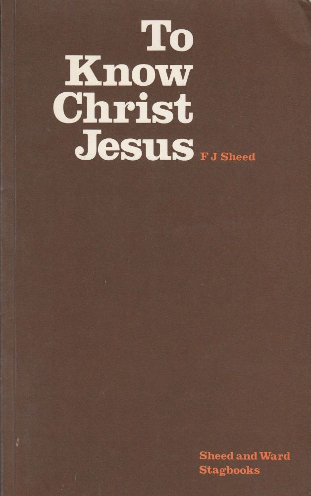To Know Christ Jesus. FJ Sheed.