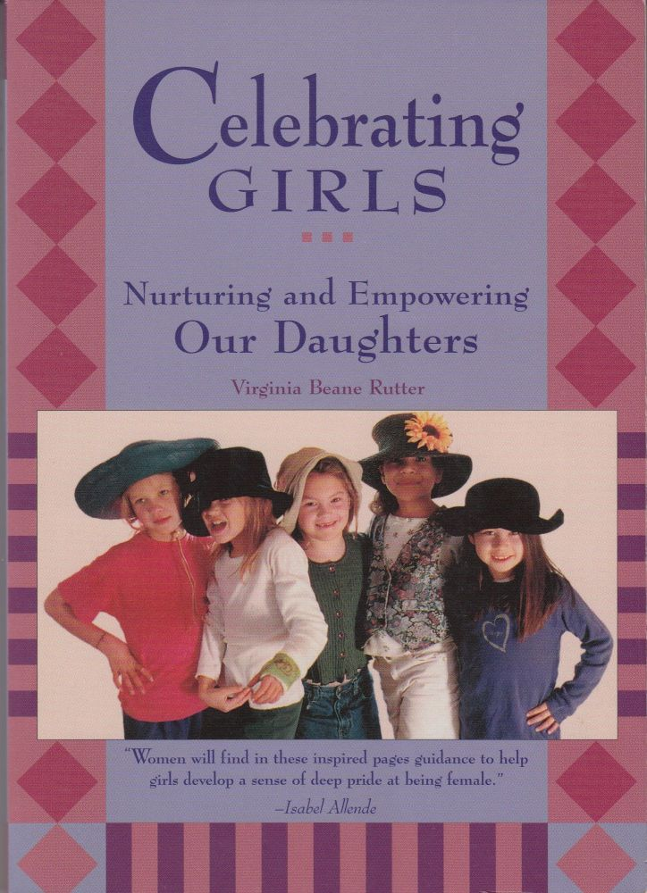 Celebrating Girls: Nurturing and Empowering Our Daughters. Virginian Beane Rutter.