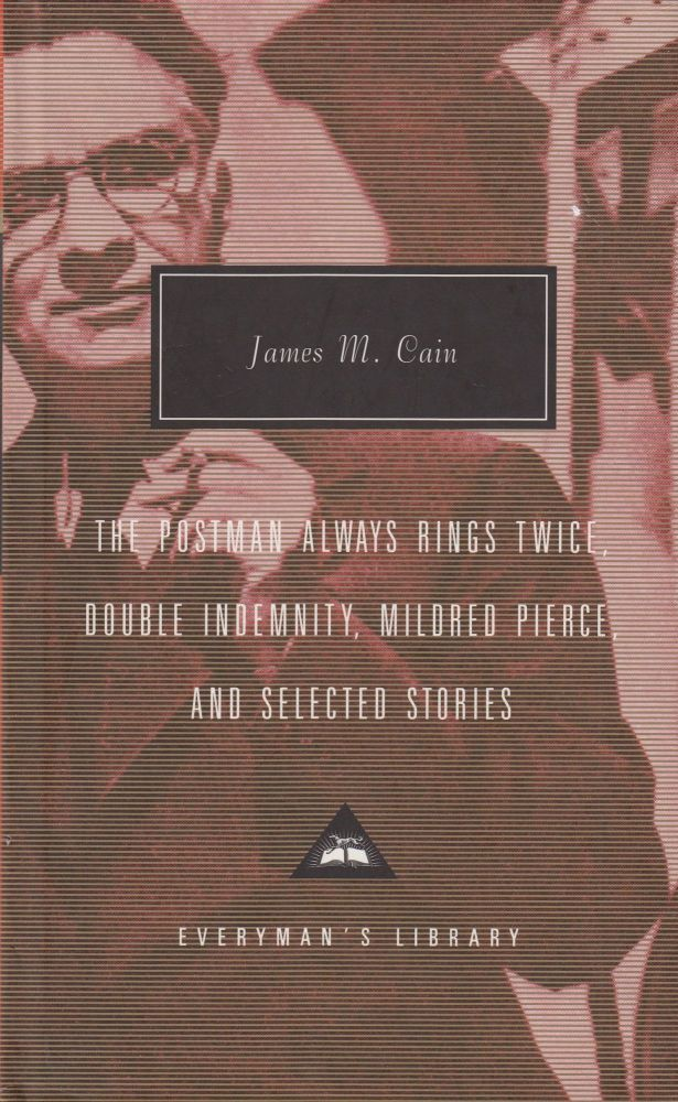 The Postman Always Rings Twice, Double Indemnity, Mildred Pierce, and Selected Stories. James M. Cain.