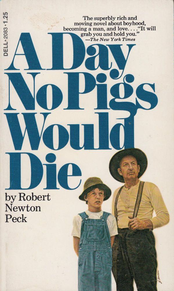 A Day No Pigs Would Die. Robert Newton Peck.