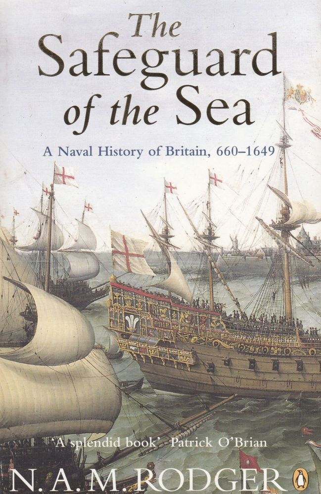 The Safeguard of the Sea: A Naval History of Britain, 660-1649. N A. M. Rodger.