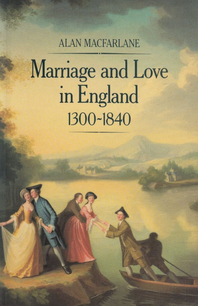Marriage and Love in England 1300-1840. Alan Macfarlane.