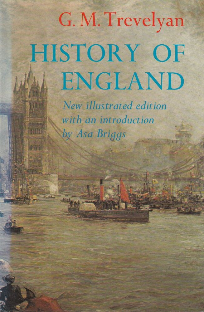 History of England (The Illustrated Edition). G M. Trevelyan.